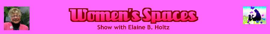 Women's Spaces Show with Elaine B. Holtz banner